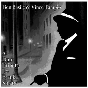 A Duo Tribute To Frank Sinatra by Ben Basile & Vince Tampio