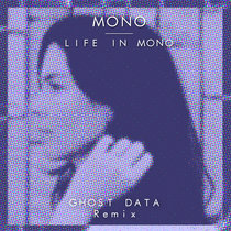 Mono - Life In Mono [GHOST DATA Remix](feat. Cole Aiko) cover art