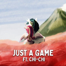 Just A Game (ft. Chi-Chi) cover art
