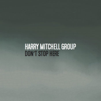 Don't stop here by Harry Mitchell Group