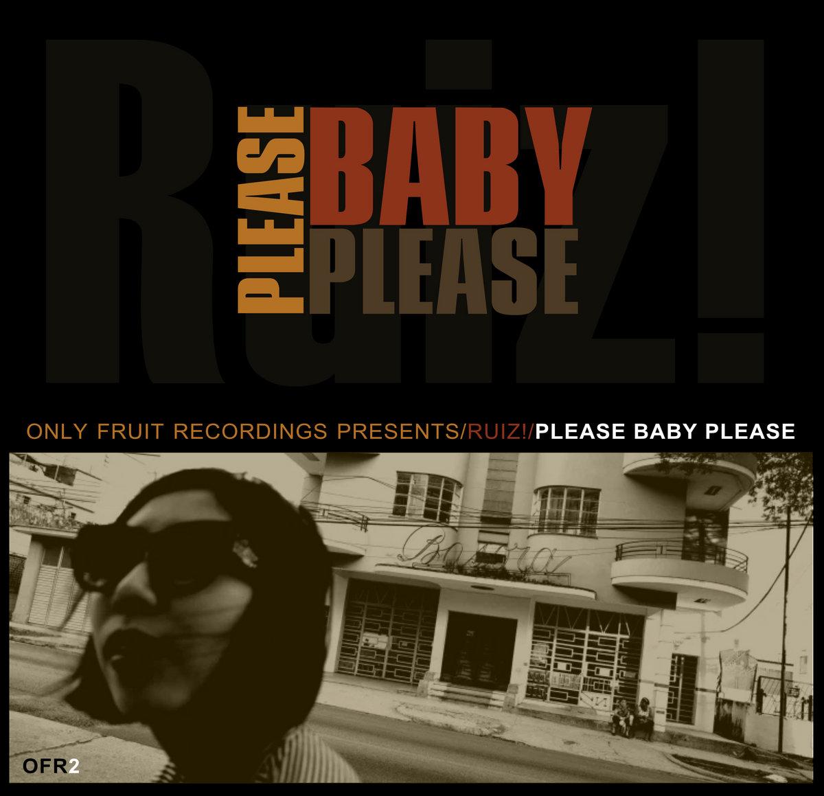Please Baby Please by Ruiz!