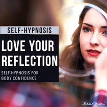 Love Your Reflection - Self Hypnosis For Body Confidence cover art