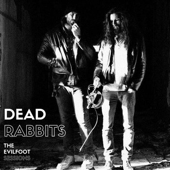 The Evilfoot Sessions by Dead Rabbits