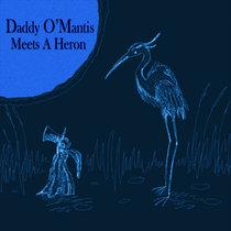 Daddy O' Mantis Meets A Heron (Episode 3) cover art