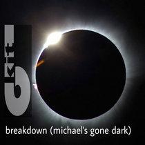 Breakdown (Michael's Gone Dark) cover art