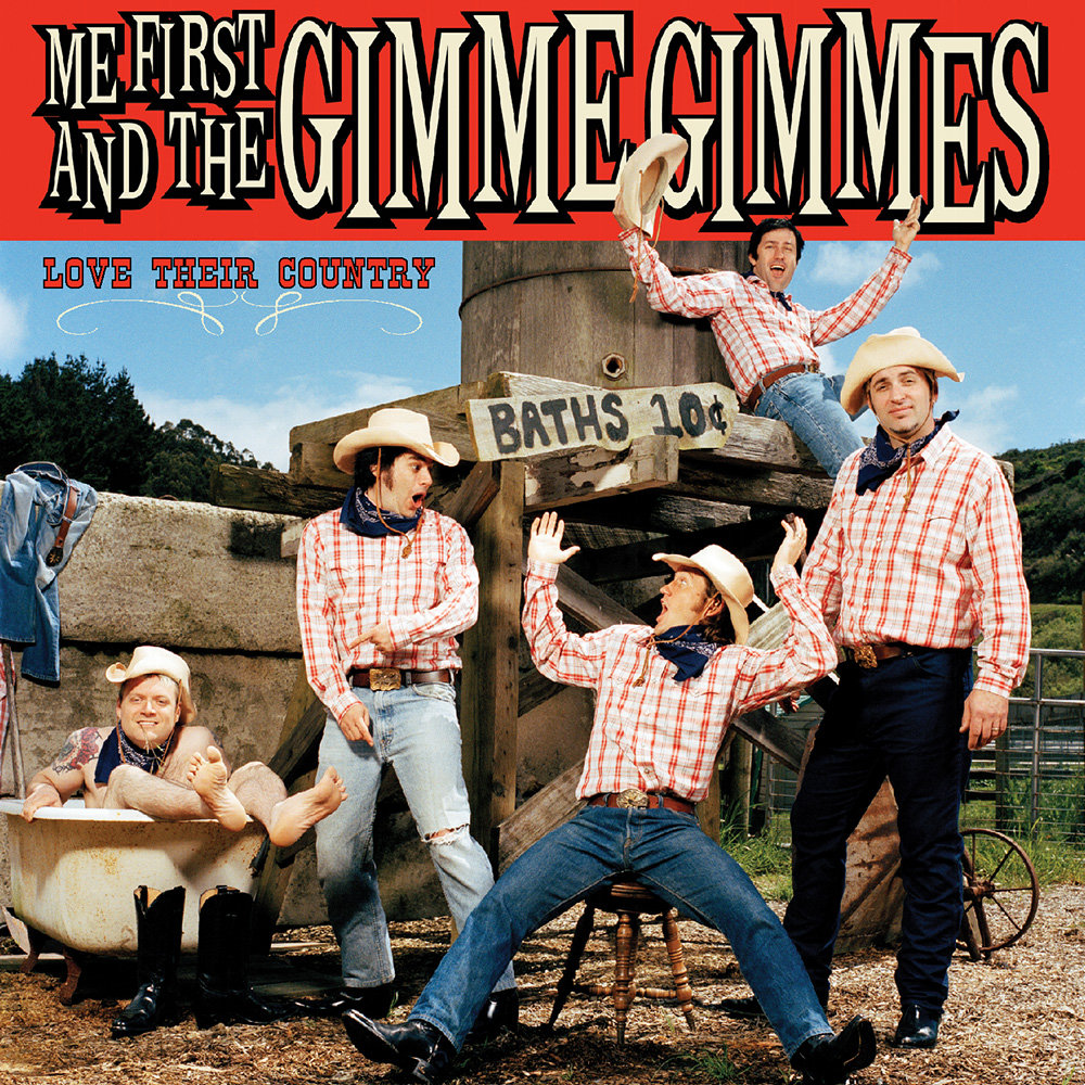Love their country me first and the gimme gimmes