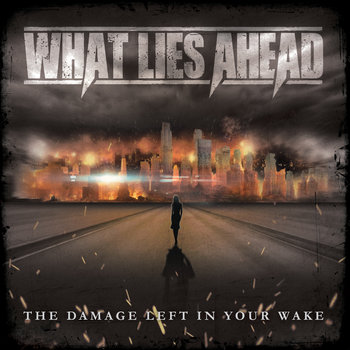 The Damage Left In Your Wake by What Lies Ahead