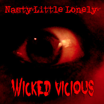 Wicked Vicious - Single by Nasty Little Lonely