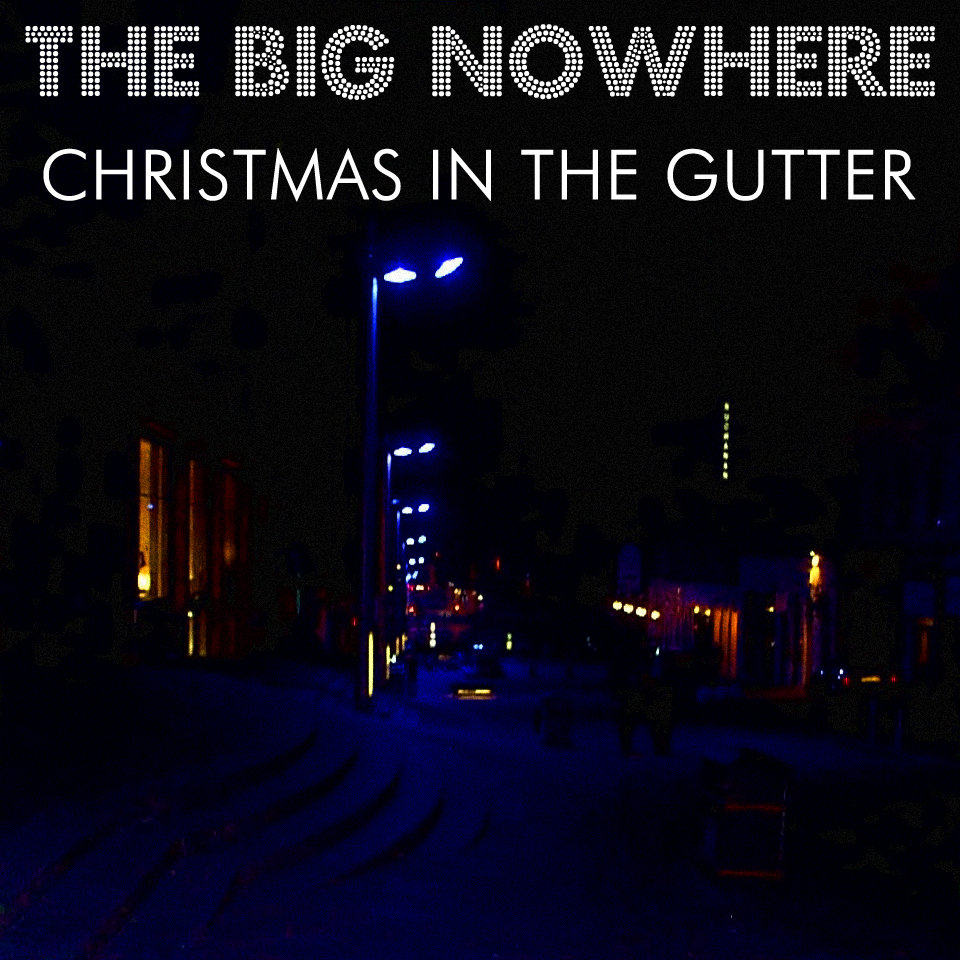 from Christmas In The Gutter EP by The Big Nowhere