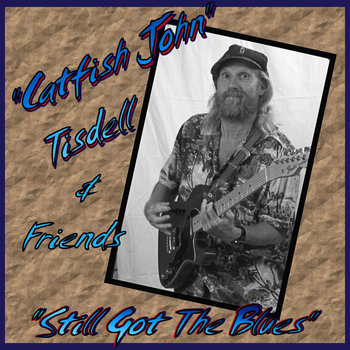Still Got The Blues by Catfish John Tisdell