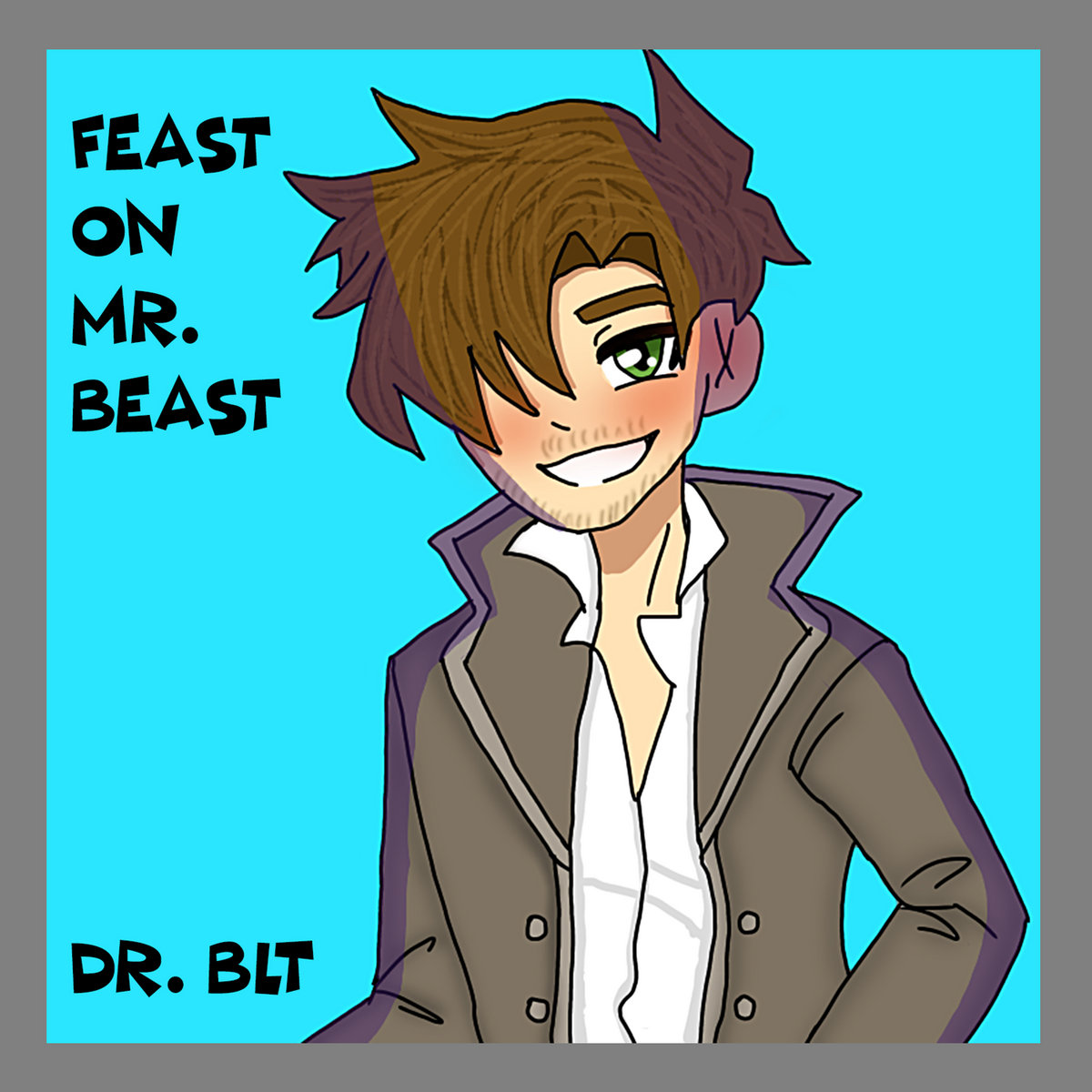 Feast on Mr. Beast by Dr BLT