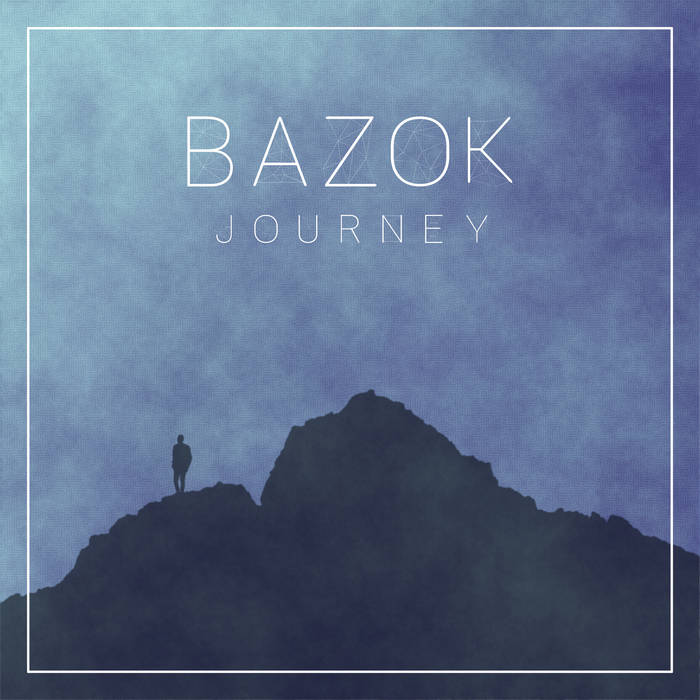 "Cover of Bazok's ""Journey"" EP. Features a blue sky, a silhouette of a man on some mountains, and the words ""Bazok"" and ""Journey"" in the upper portion of the album in white."