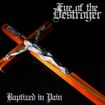 Baptized in Pain by Eye Of The Destroyer