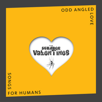 Odd Angled Love Songs for Humans by The Strange Valentines