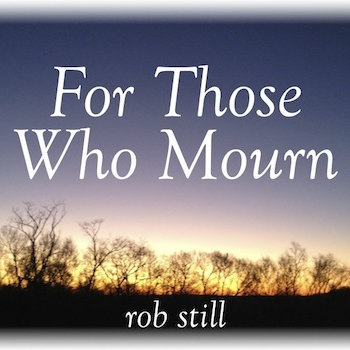 For Those Who Mourn by Rob Still