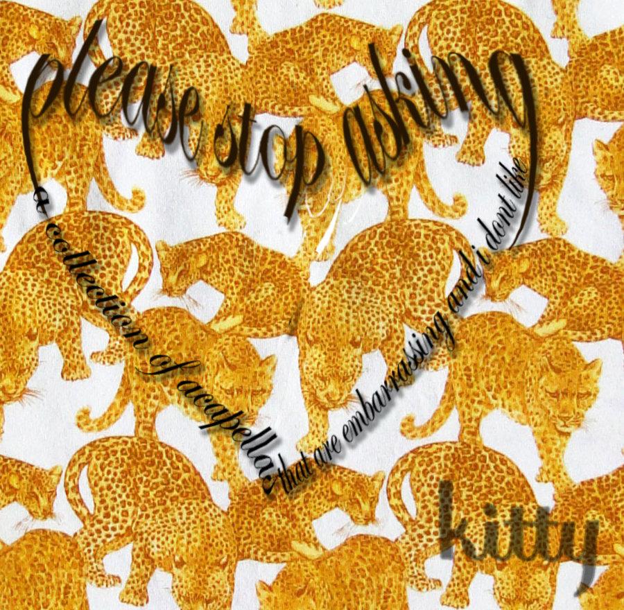 please stop asking (acapellas 4 u) | kitty