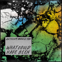 Anthony Middleton - What Could Have Been cover art