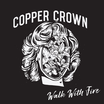 Walk With Fire by Copper Crown