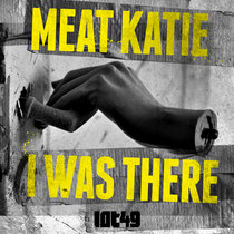 Meat Katie - I Was There Original + Remixes cover art