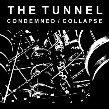 Condemned/Collapse by The Tunnel