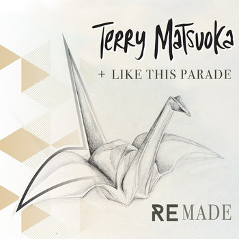 Remade with Like This Parade by Terry Matsuoka