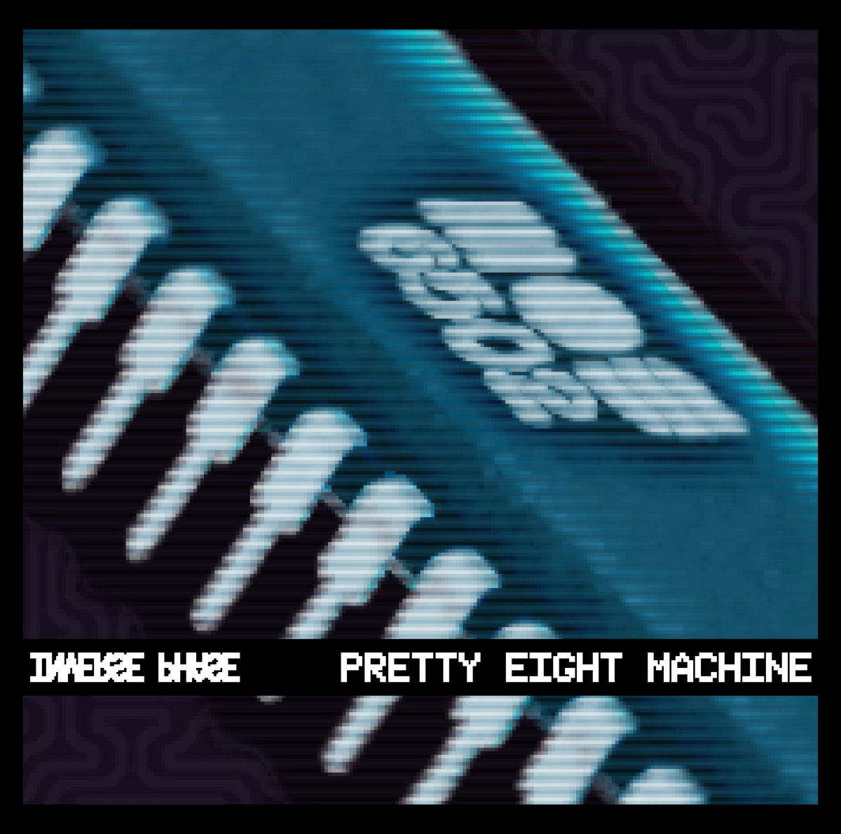 Pretty Eight Machine SE | Inverse Phase