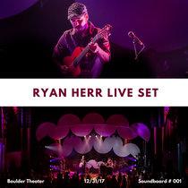 Ryan Herr Live Set at Boulder Theater (Soundboard 001) cover art
