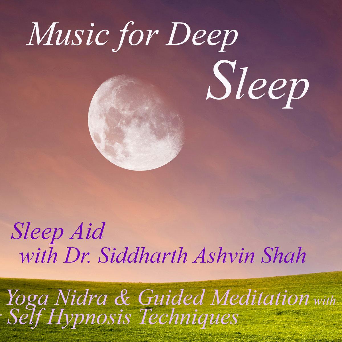 Sleep Aid with Dr  Siddharth Ashvin Shah | Music for Deep Sleep