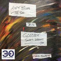 Ain't Blues Too Sad / Goodbye Sweet Dreams cover art