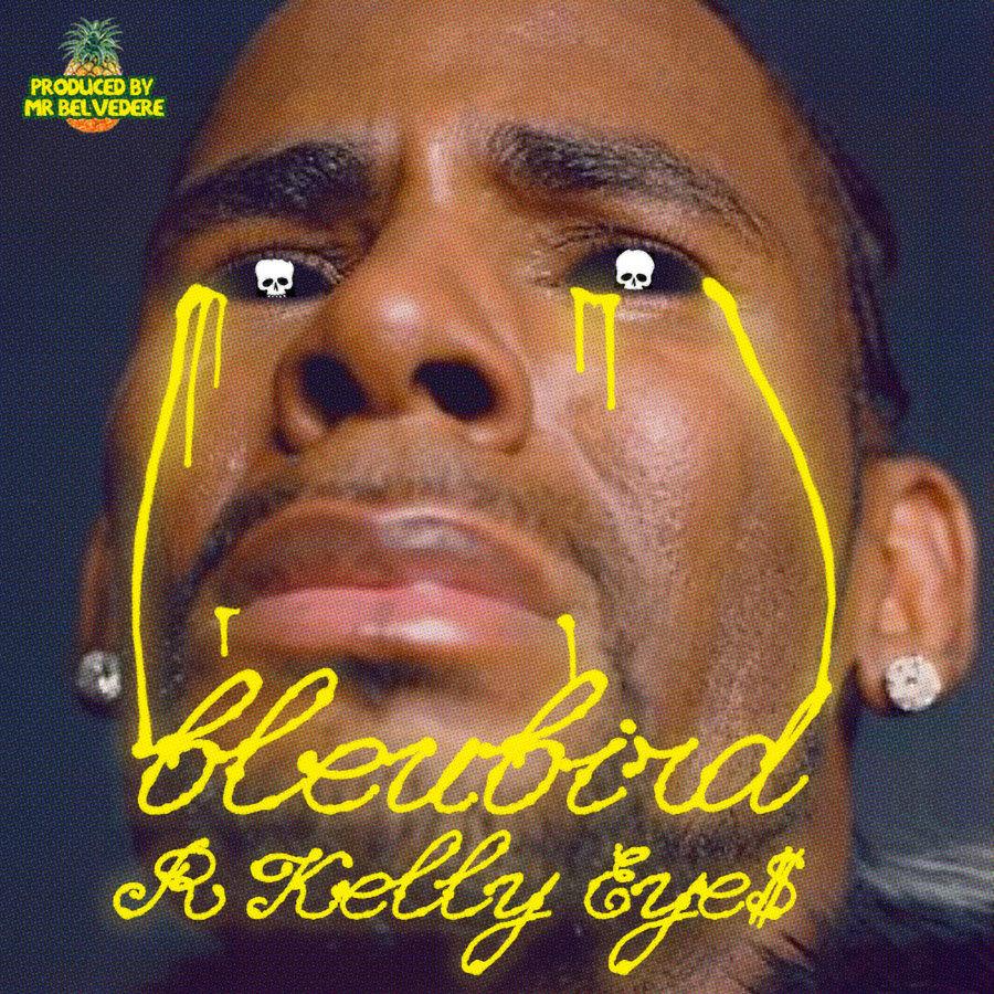 R KELLY EYE$ | bleubird