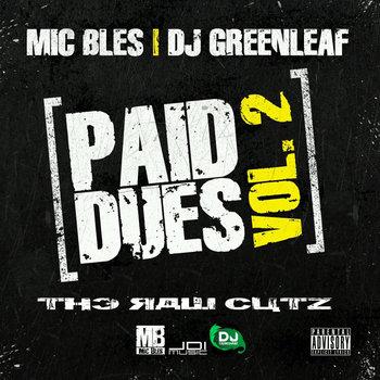 PAID DUES VOL 2 - (Raw Cutz Mixtape) by MIC BLES , DJ GREENLEAF