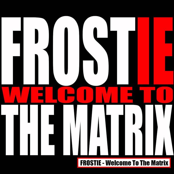 frostie - the matrix