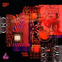 Double Drop EPs Vol 1: UFFE/Petwo Evans cover art