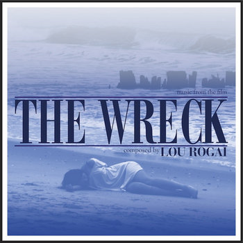 The Wreck (Soundtrack) by Lou Rogai