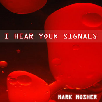 I Hear Your Signals by Mark Mosher
