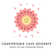 Comfortable Cave Goodbye - Travel In Time (Parralox Remix) cover art
