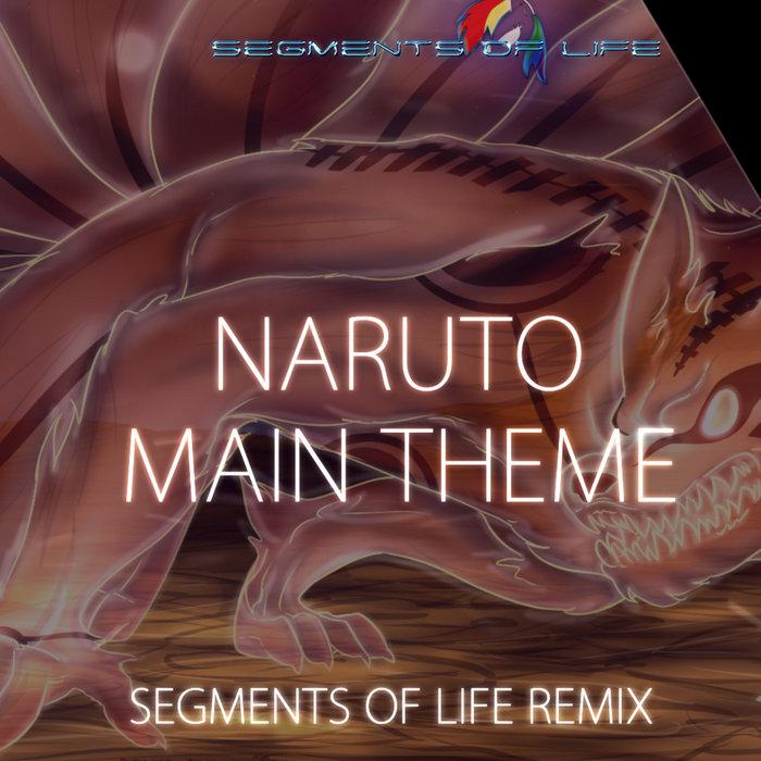 Naruto Main Theme Remix | Segments Of Life