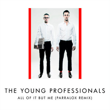 The Young Professionals - All Of It But Me (Parralox Remix V3)