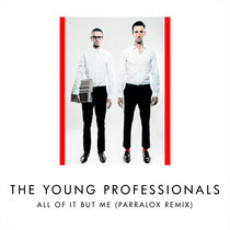 The Young Professionals - All Of It But Me (Parralox Remix V3) cover art