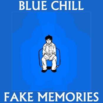 Fake Memories by Blue Chill