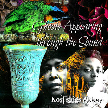 Ghosts Appearing through the Sound: Kosi sings Abbey