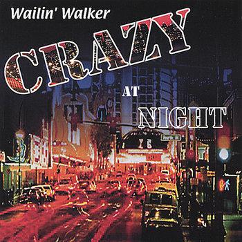Crazy at Night by Wailin' Walker
