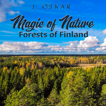 Magic of nature - Forests of Finland by J. Oskar