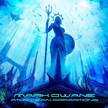 Atlantean Apparitions by Mark Dwane