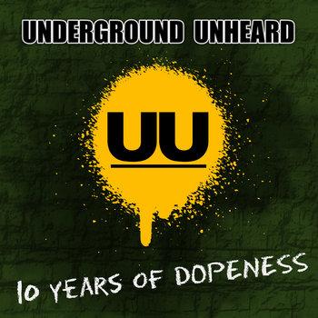 10 Years of Dopeness, by Underground Unheard
