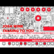 Josh Wink - I'm Talking To You - [David Duriez Unreleased Mixes] cover art