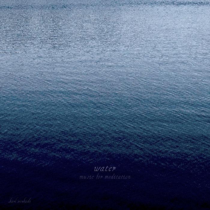 Water: Music for Meditation (Ambient Pads II)   Karl Verkade
