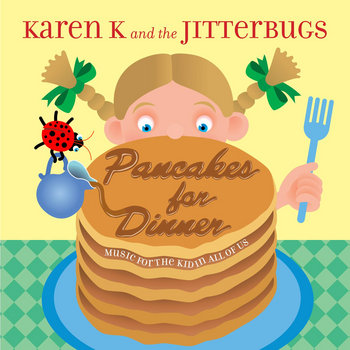 Pancakes for Dinner by Karen K & the Jitterbugs