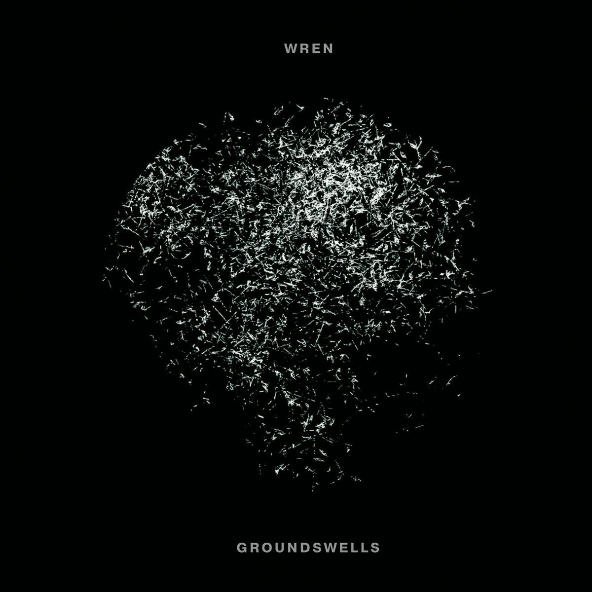 GROUNDSWELLS | Wren