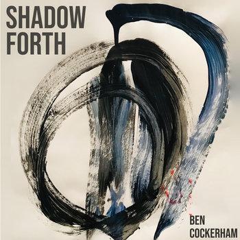 Shadow Forth by Ben Cockerham